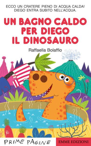 Un bagno caldo per Diego il dinosauro - Bolaffio   Emme Edizioni