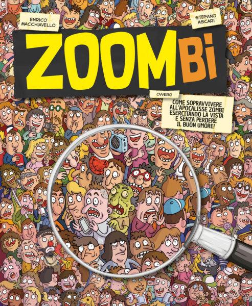 Zoombi - Come sopravvivere all'apocalisse zombi esercitando la vista e senza perdere il buon umore! - Ascari e Macchiavello   Edizioni EL