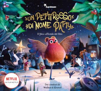 Un pettirosso di nome Patty - Il libro ufficiale del film - Li/AA.VV. | Emme Edizioni